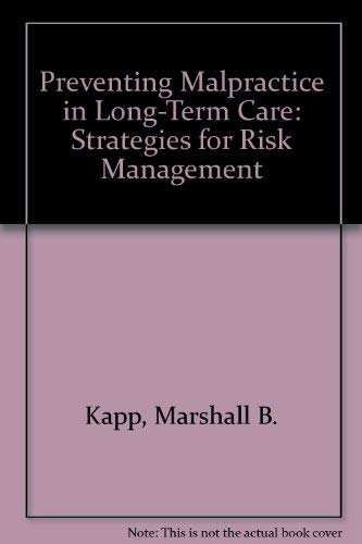 Preventing Malpractice in Long-Term Care: Strategies for: Kapp, Marshall B.