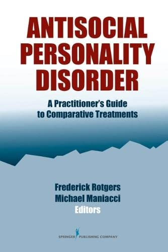 9780826155542: Antisocial Personality Disorder: A Practitioner's Guide to Comparative Treatments (Comparative Treatments for Psychological Disorders)