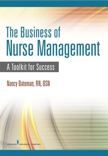 The Business of Nurse Management: A Toolkit for Success: Bateman, Nancy