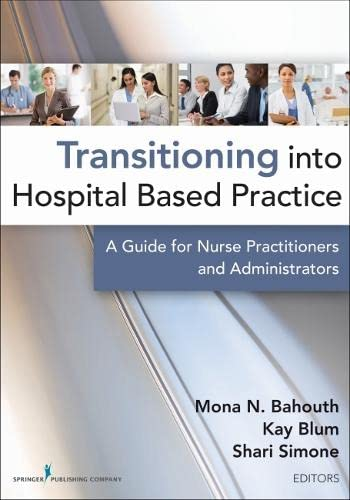 9780826157324: Transitioning into Hospital Based Practice: A Guide for Nurse Practitioners and Administrators