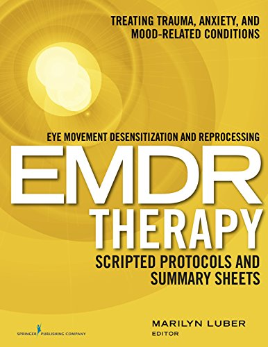 9780826157461: Eye Movement Desensitization and Reprocessing (Emdr) Therapy Scripted Protocols and Summary Sheets: Treating Trauma, Anxiety, and Mood-Related Conditi
