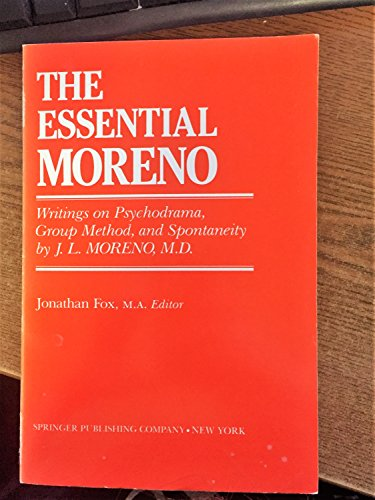 9780826158208: The Essential Moreno: Writings on Psychodrama, Group Method and Spontaneity