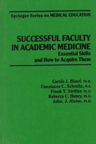 9780826167309: Successful Faculty in Academic Medicine: Essential Skills and How to Acquire Them (Springer Series on Medical Education)