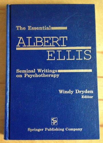 9780826169402: The Essential Albert Ellis: Seminal Writings on Psychotherapy