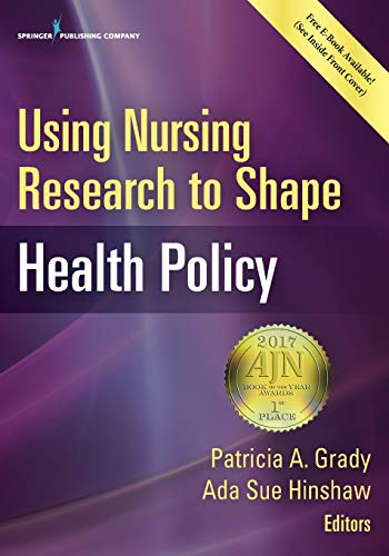 Using Nursing Research To Shape Health Policy: Grady, Patricia A.,