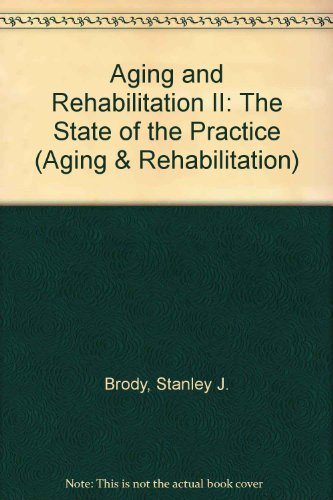 Aging and Rehabilitation II: The State of the Practice: Brody, Stanley J.