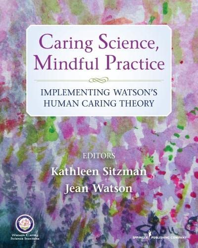 9780826171535: Caring Science, Mindful Practice: Implementing Watson's Human Caring Theory