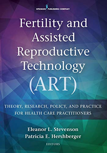 9780826172532: Fertility and Assisted Reproductive Technology (ART): Theory, Research, Policy and Practice for Health Care Practitioners