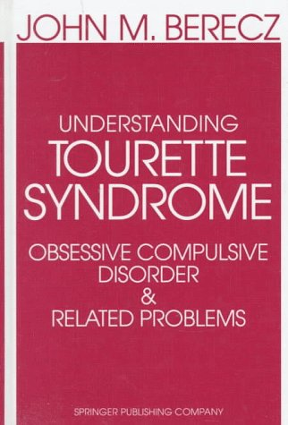 Understanding Tourette Syndrome, Obsessive-Compulsive Disorder and Related Problems : A ...