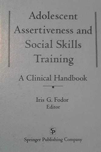 9780826174901: Adolescent Assertiveness and Social Skills Training: A Clinical Handbook