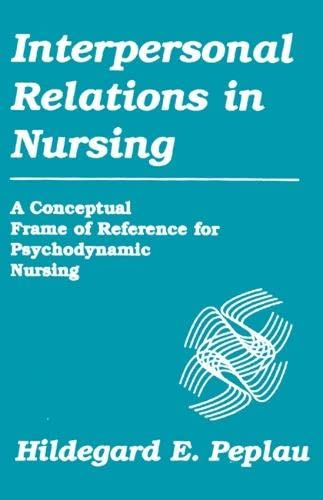 Interpersonal Relations In Nursing: A Conceptual Frame of Reference for Psychodynamic Nursing: ...