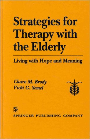 Strategies for Therapy with the Elderly: Living with Hope and Meaning: Brody, Claire M.