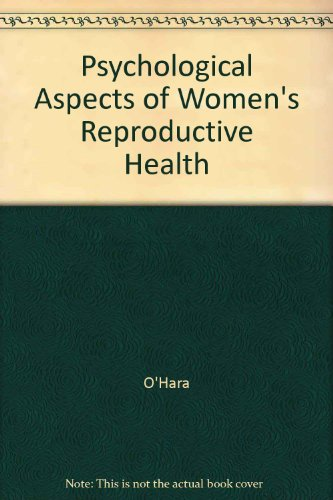 Psychological Aspects of Women's Reproductive Health: O'Hara, Michael W., Robert C. Reiter, ...