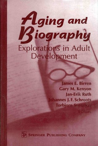 Aging and Biography: Explorations in Adult Development: James E. Birren,