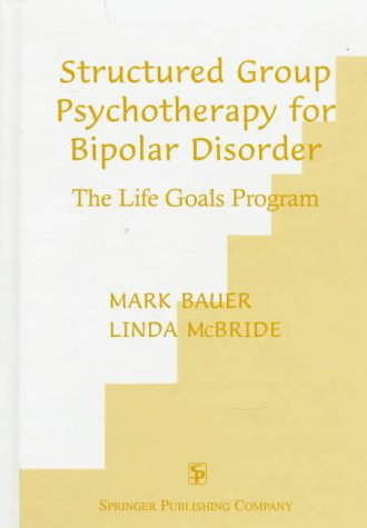 9780826193001: Structured Group Psychotherapy for Bipolar Disorder : the Life Goals Program