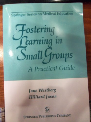 9780826193308: Fostering Learning in Small Groups: A Practical Guide (Springer series on medical education)