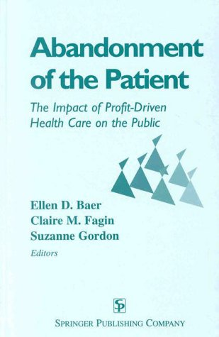 Abandonment of the Patient: The Impact of Profit-Driven Health Care on the Public