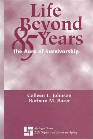 Life Beyond 85 Years: The Aura of: Johnson, Colleen Leahy