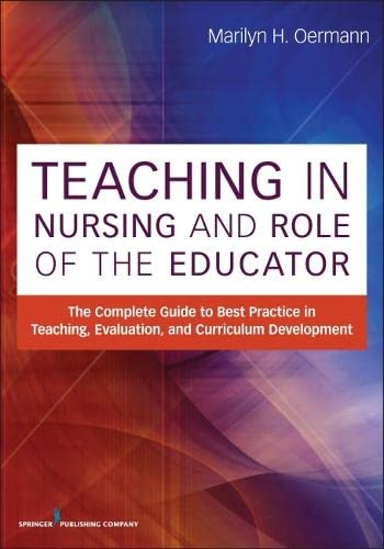 9780826195531: Teaching in Nursing and Role of the Educator: The Complete Guide to Best Practice in Teaching, Evaluation and Curriculum Development