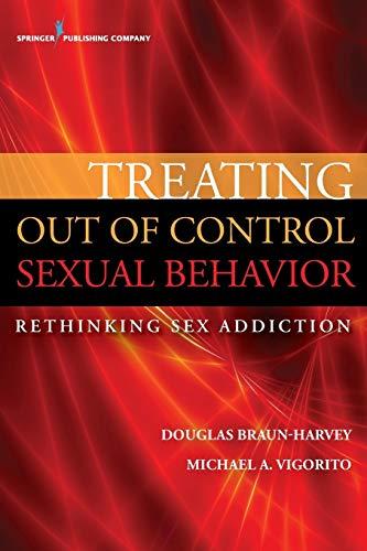 9780826196750: Treating Out of Control Sexual Behavior: Rethinking Sex Addiciton