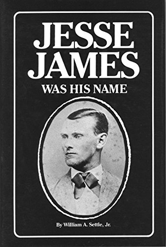 Jesse James Was His Name or Fact and Fiction Concerning the Careers of the Notorious James Brothe...