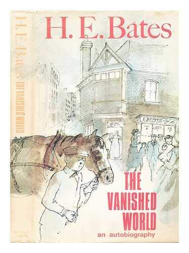 The Vanished World: An Autobiography, Volume One (3 Volume Set): Bates, H. E