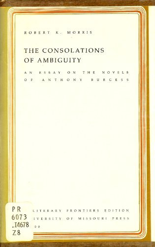 9780826201126: The Consolations of Ambiguity; An Essay on the Novels of Anthony Burgess