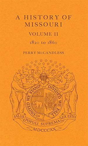 A HISTORY OF MISSOURI; VOLUME II 1820-1860: McCandless, Perry