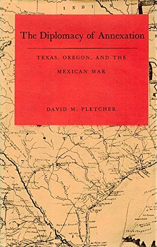 The Diplomacy of Annexation: Texas, Oregon, and the Mexican War: Pletcher, David M.