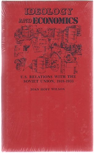 Ideology and Economics: United States Relations with: Joan Hoff Wilson