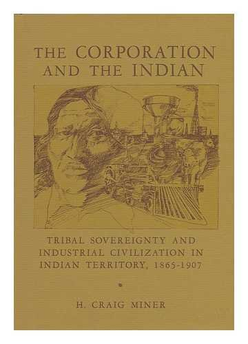 The Corporation and the Indian; Tribal Sovereignty and Industrial Civilization in Indian Territor...