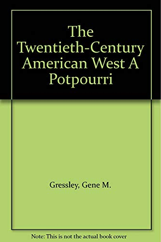 The Twentieth-Century American West: A Potpourri: Gressley, Gene M.