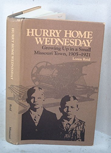 9780826202475: Hurry Home Wednesday: Growing Up in a Small Missouri Town, 1905-1921