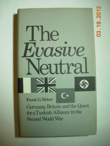 9780826202628: Evasive Neutral: Germany, Britain and the Quest for a Turkish Alliance in the Second World War