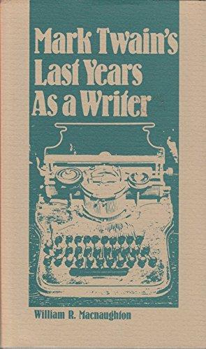 Mark Twain's Last Years As a Writer: William R. MacNaughton