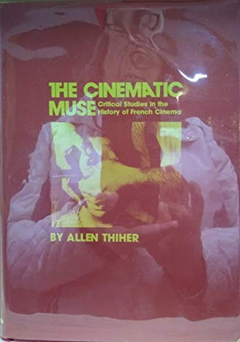 The Cinematic Muse: Critical Studies in the: Allen Thiher