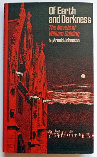 9780826202925: Of Earth and Darkness: The Novels of William Golding