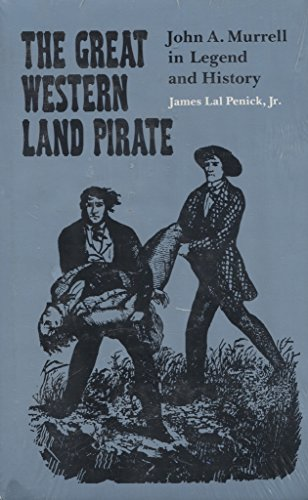 The Great Western Land Pirate John A. Murrell In Legend And History: Penick, James Lal Jr.