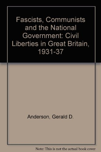 Fascists, Communists and the National Government: Civil Liberties in Great Britain, 1931-37: ...