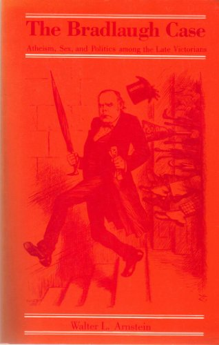 9780826204172: The Bradlaugh Case: Atheism, Sex, and Politics Among the Late Victorians