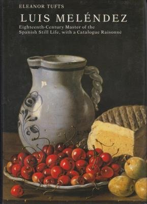 Luis Meléndez Eighteenth - century master of the spanish still life / With a catalogue raisonné