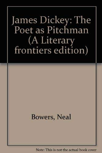 JAMES DICKEY - the poet as pitchman: BOWERS, NEAL