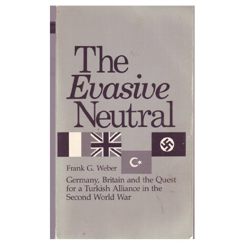 9780826204882: THE EVASIVE NEUTRAL:GERMANY,BRITAIN AND THE QUEST FOR A TURKISH ALLIANCE IN THE SECOND WORLD WAR. (Germany, Britain and the Quest for a Turkish Alliance in the Second World War)