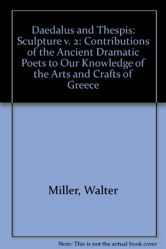 Daedalus and Thespis: Volume II --Contributions of the Ancient Dramatic Poets to Our Knowledge of...