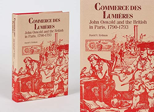 Commerce Des Lumieres: John Oswald and the British in Paris, 1790-1793 (0826206077) by David V. Erdman