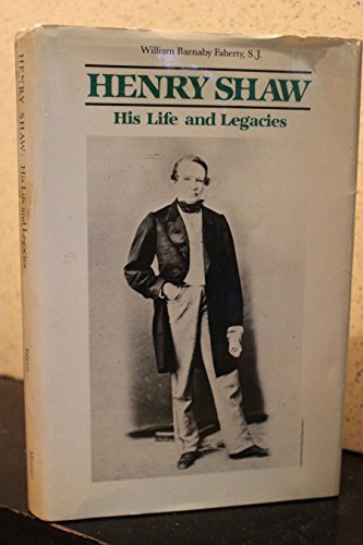 Henry Shaw, His Life and Legacies: Faherty, William Barnaby