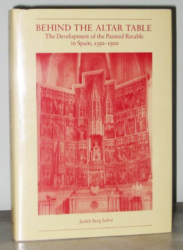 9780826206961: Behind the Altar Table: The Development of the Painted Retable in Spain, 1350-1500
