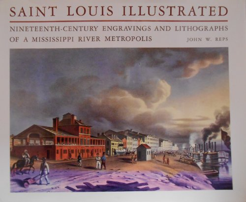 SAINT LOUIS ILLUSTRATED; NINETEENTH-CENTURY ENGRAVINGS AND LITHOGRAPHS OF A MISSISSIPPI RIVER MET...