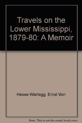 9780826207098: Travels on the Lower Mississippi, 1879-1880: A Memoir by Ernst von Hesse-Wartegg