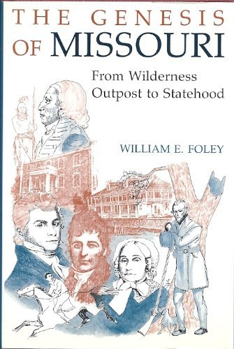 9780826207241: Genesis of Missouri: From Wilderness Outpost to Statehood